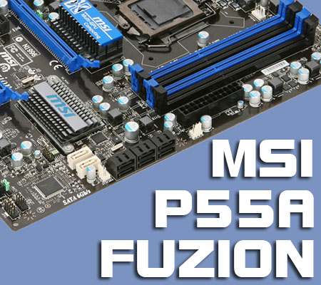 MSI P55a Fuzion Review