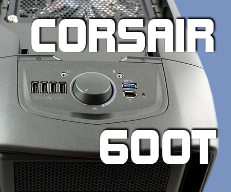 Corsair 600T Review