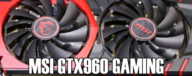 MSI GTX960 Gaming Review