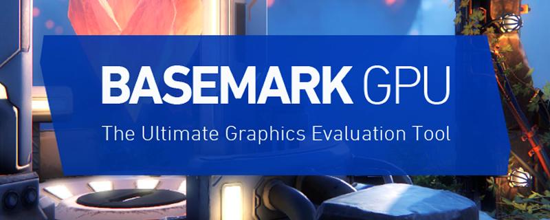 Basemark launches their new Basemark GPU benchmark for
